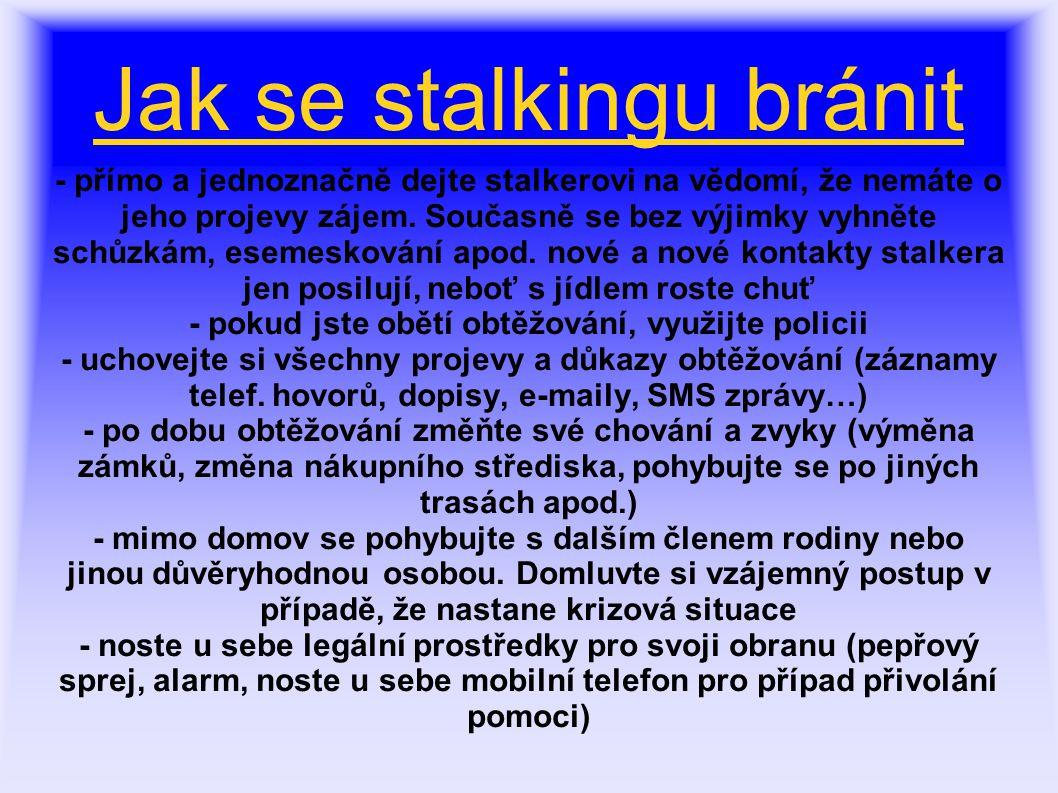 Jak se stalkingu bránit - přímo a jednoznačně dejte stalkerovi na vědomí, že nemáte o jeho projevy zájem. Současně se bez výjimky vyhněte schůzkám, es