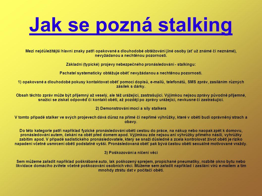 Jak se pozná stalking Mezi nejdůležitější hlavní znaky patří opakované a dlouhodobé obtěžování jiné osoby (ať už známé či neznámé), nevyžádanou a nechtěnou pozorností.