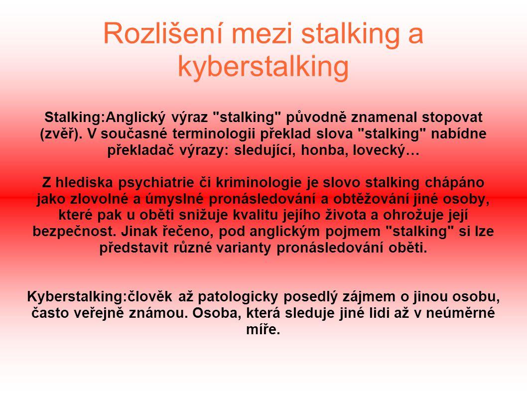 Rozlišení mezi stalking a kyberstalking Stalking:Anglický výraz stalking původně znamenal stopovat (zvěř).