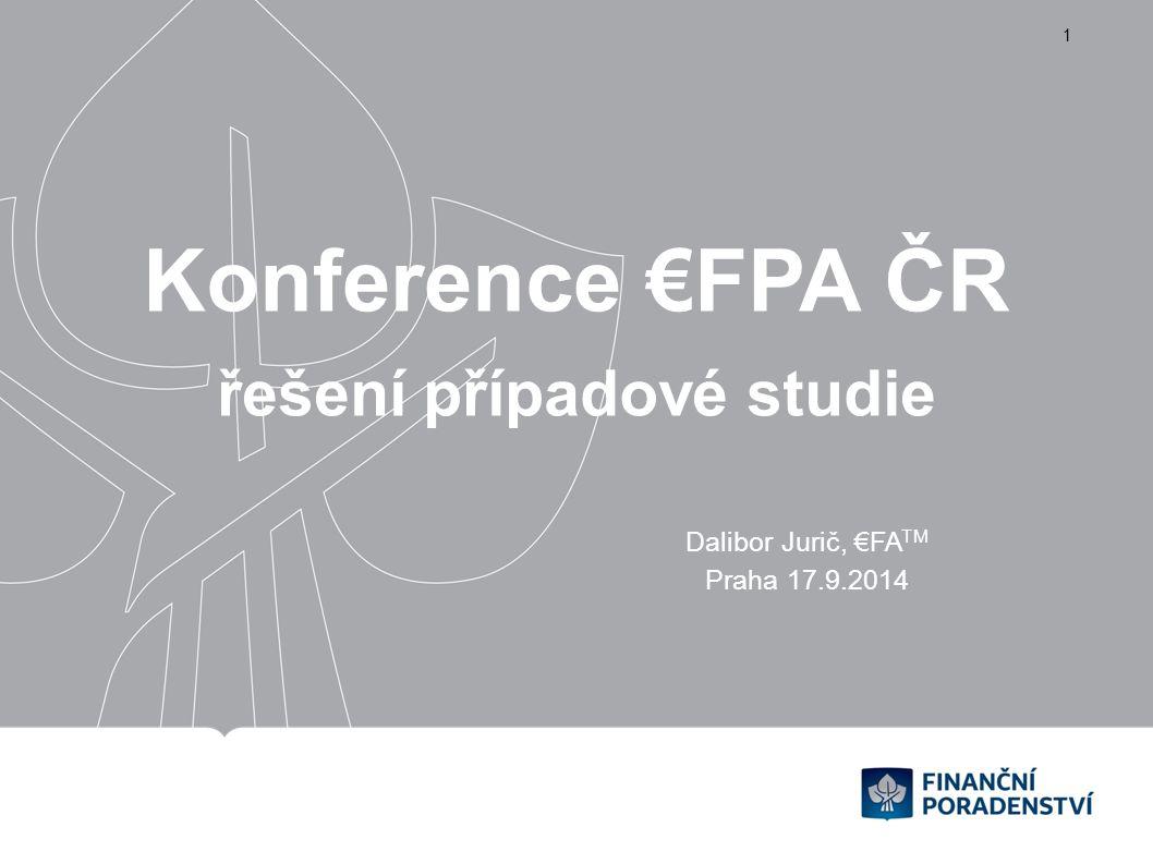 Konference €FPA ČR řešení případové studie Dalibor Jurič, €FA TM Praha 17.9.2014 1