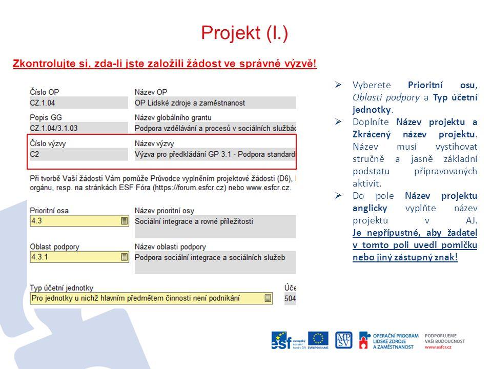 Projekt (I.) Zkontrolujte si, zda-li jste založili žádost ve správné výzvě!  Vyberete Prioritní osu, Oblasti podpory a Typ účetní jednotky.  Doplnít