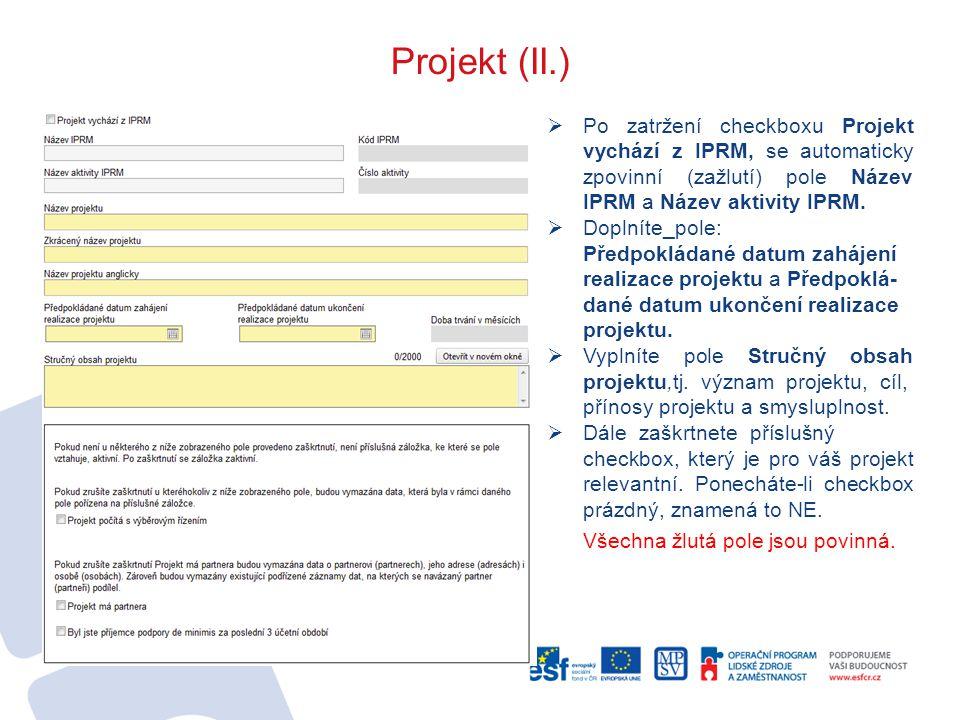 Projekt (II.)  Po zatržení checkboxu Projekt vychází z IPRM, se automaticky zpovinní (zažlutí) pole Název IPRM a Název aktivity IPRM.