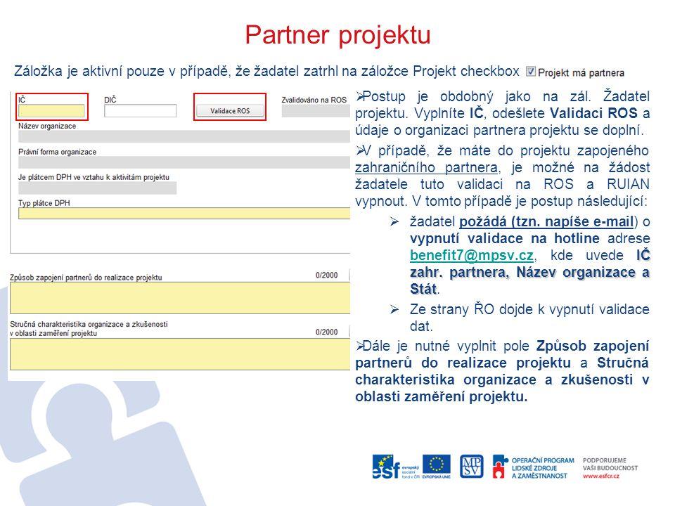 Partner projektu  Postup je obdobný jako na zál. Žadatel projektu. Vyplníte IČ, odešlete Validaci ROS a údaje o organizaci partnera projektu se dopln