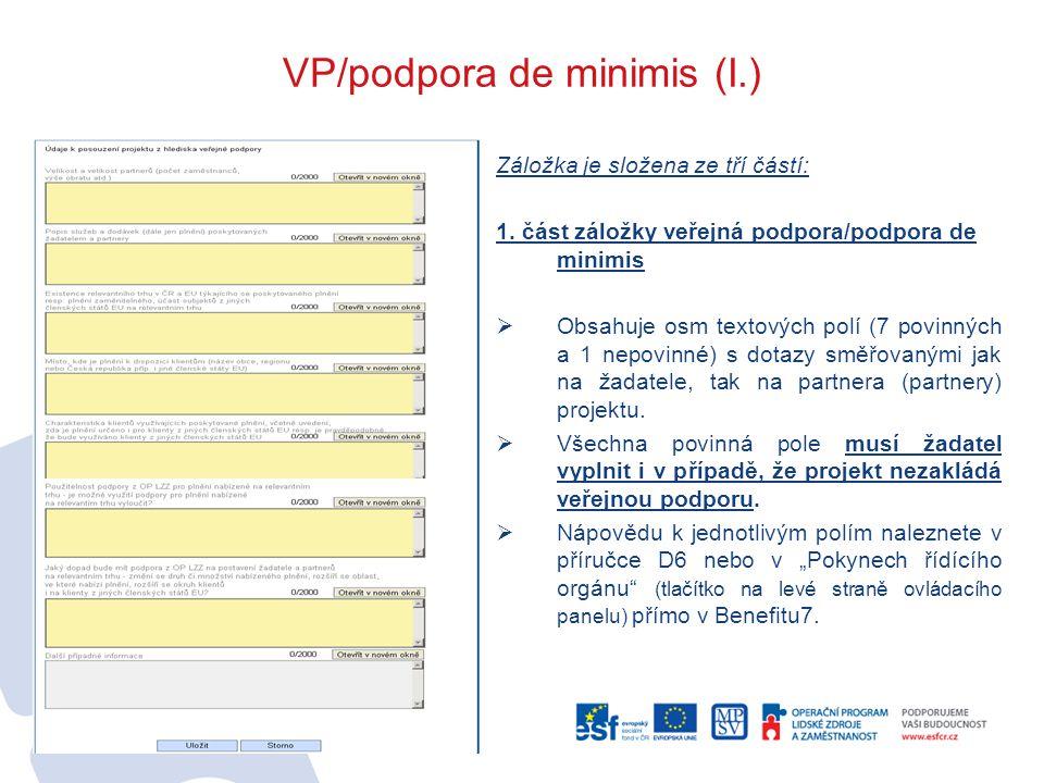 VP/podpora de minimis (I.) Záložka je složena ze tří částí: 1. část záložky veřejná podpora/podpora de minimis  Obsahuje osm textových polí (7 povinn