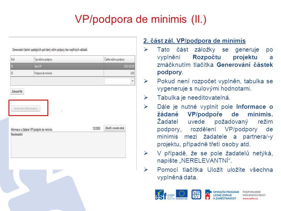 VP/podpora de minimis (II.) 2. část zál. VP/podpora de minimis  Tato část záložky se generuje po vyplnění Rozpočtu projektu a zmáčknutím tlačítka Gen