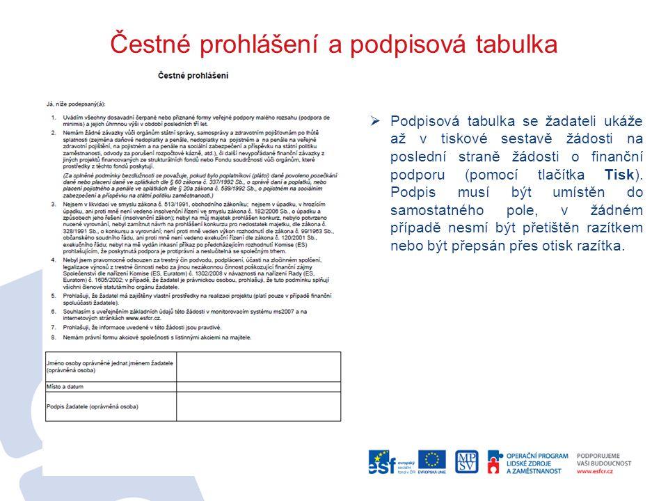 Čestné prohlášení a podpisová tabulka  Podpisová tabulka se žadateli ukáže až v tiskové sestavě žádosti na poslední straně žádosti o finanční podporu (pomocí tlačítka Tisk).
