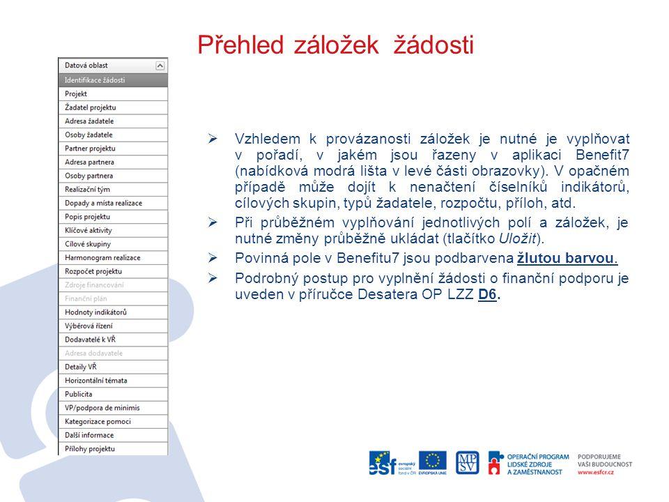 Přehled záložek žádosti  Vzhledem k provázanosti záložek je nutné je vyplňovat v pořadí, v jakém jsou řazeny v aplikaci Benefit7 (nabídková modrá lišta v levé části obrazovky).