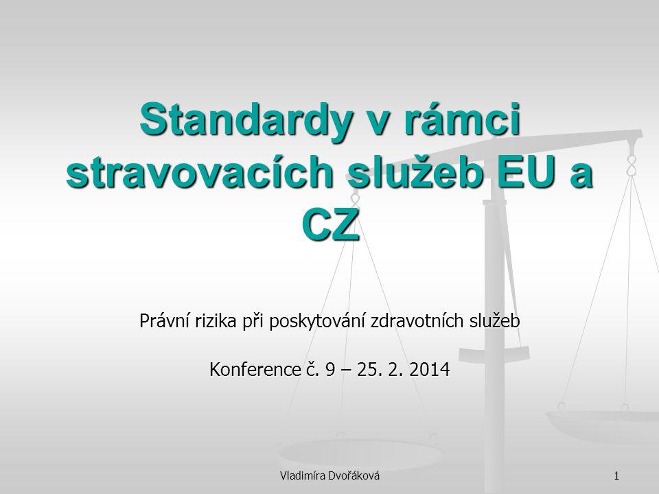Vladimíra Dvořáková1 Standardy v rámci stravovacích služeb EU a CZ Právní rizika při poskytování zdravotních služeb Konference č. 9 – 25. 2. 2014