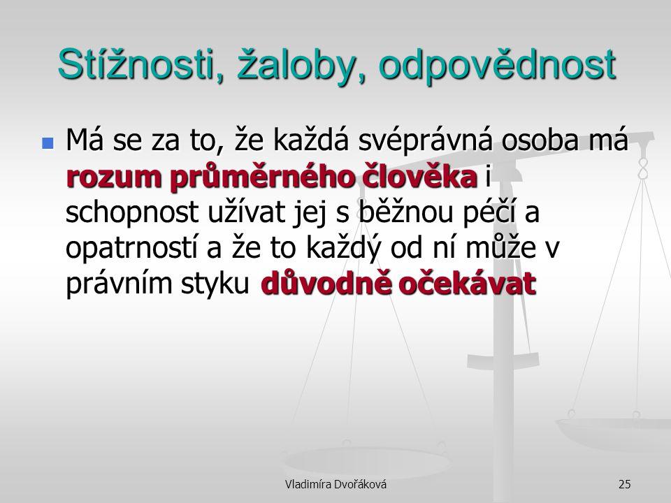 Vladimíra Dvořáková25 Stížnosti, žaloby, odpovědnost Má se za to, že každá svéprávná osoba má rozum průměrného člověka i schopnost užívat jej s běžnou