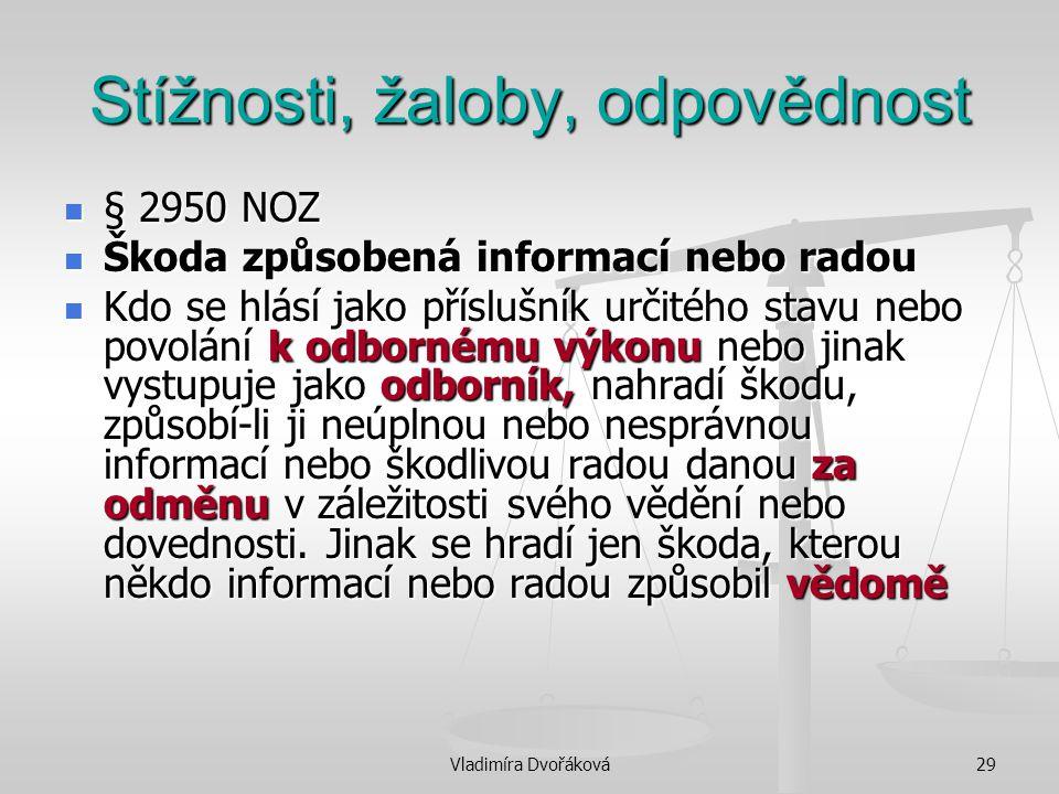 Vladimíra Dvořáková29 Stížnosti, žaloby, odpovědnost § 2950 NOZ § 2950 NOZ Škoda způsobená informací nebo radou Škoda způsobená informací nebo radou K