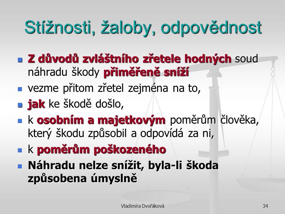 Vladimíra Dvořáková34 Stížnosti, žaloby, odpovědnost Z důvodů zvláštního zřetele hodných soud náhradu škody přiměřeně sníží Z důvodů zvláštního zřetel