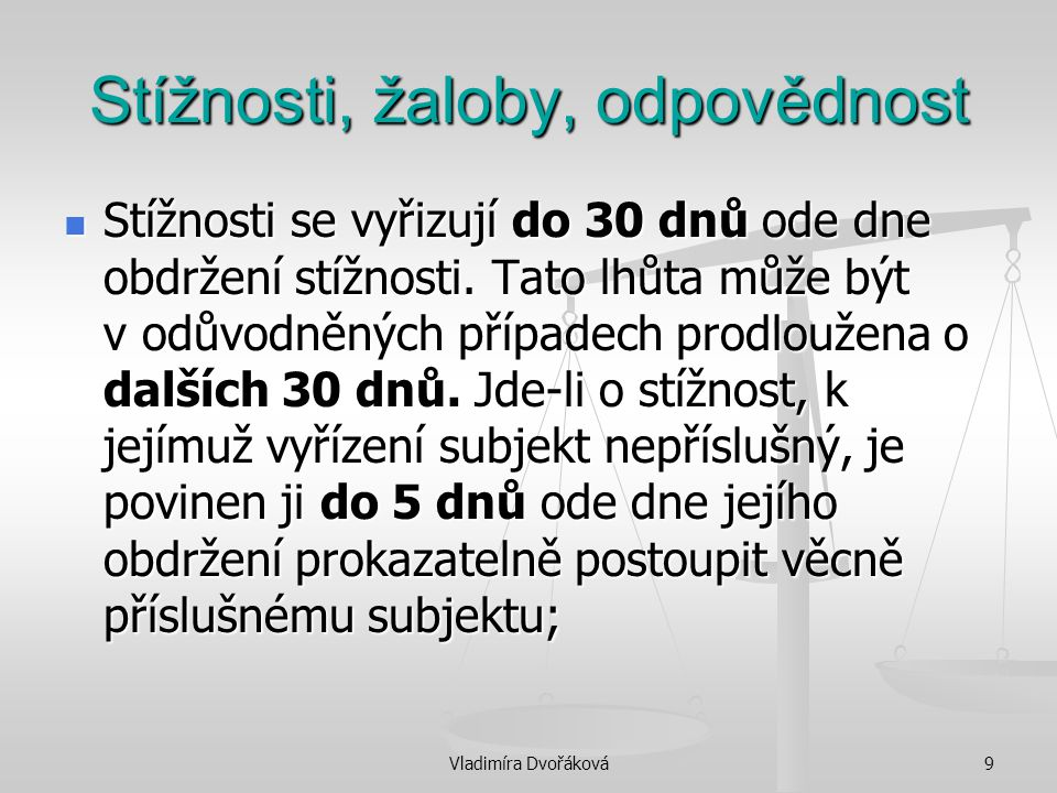 Vladimíra Dvořáková9 Stížnosti, žaloby, odpovědnost Stížnosti se vyřizují do 30 dnů ode dne obdržení stížnosti. Tato lhůta může být v odůvodněných pří