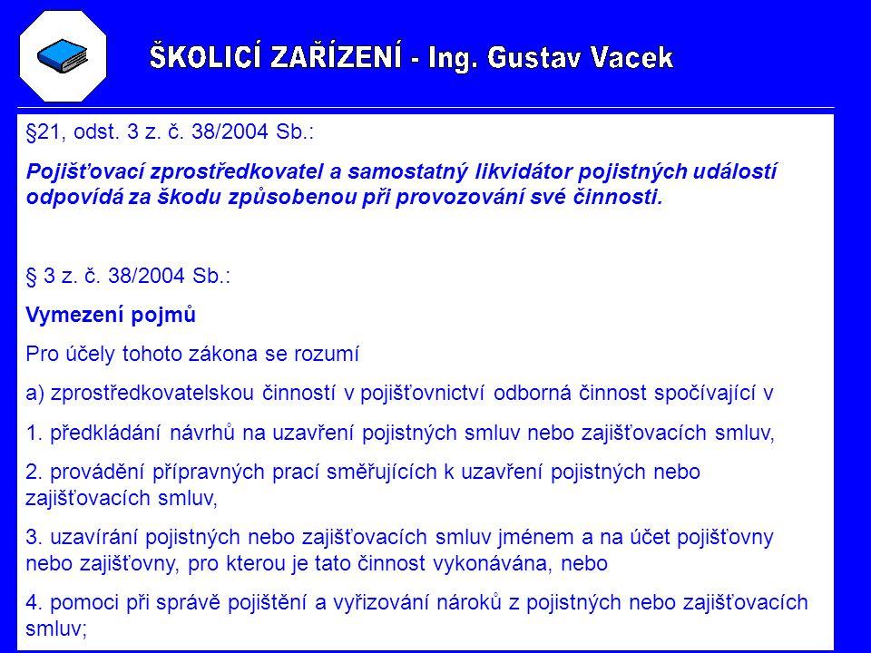 §21, odst. 3 z. č. 38/2004 Sb.: Pojišťovací zprostředkovatel a samostatný likvidátor pojistných událostí odpovídá za škodu způsobenou při provozování