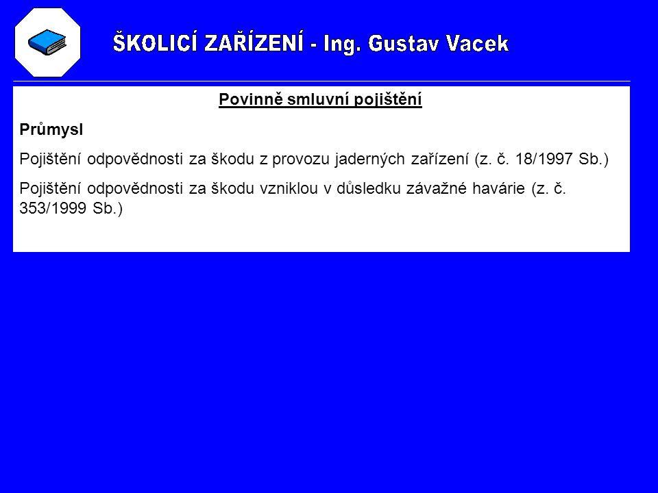 Povinně smluvní pojištění Průmysl Pojištění odpovědnosti za škodu z provozu jaderných zařízení (z. č. 18/1997 Sb.) Pojištění odpovědnosti za škodu vzn