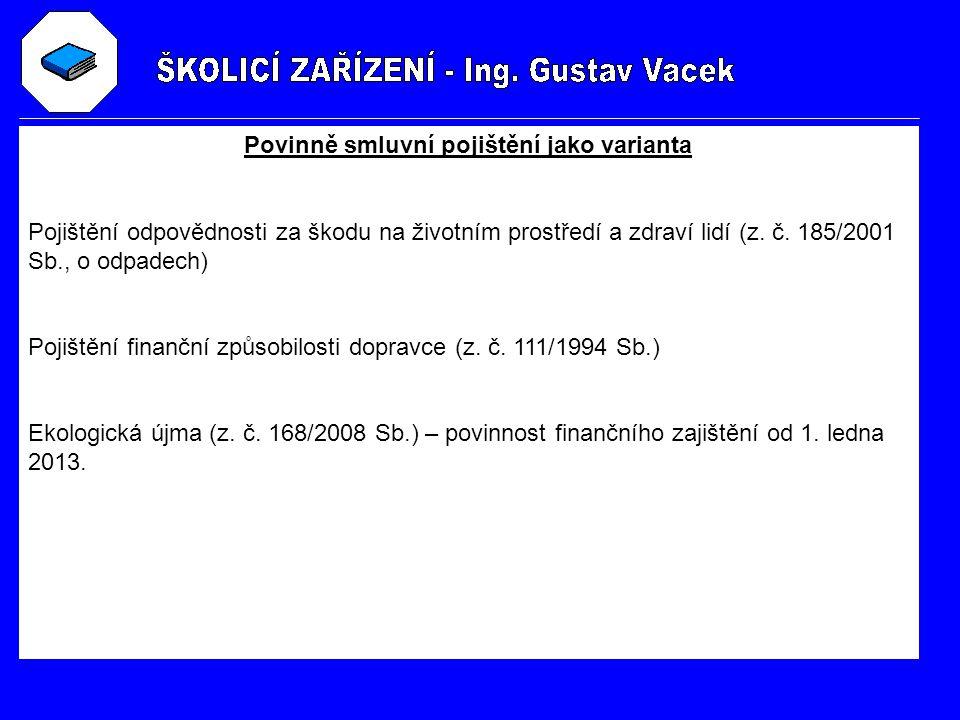 Povinně smluvní pojištění jako varianta Pojištění odpovědnosti za škodu na životním prostředí a zdraví lidí (z. č. 185/2001 Sb., o odpadech) Pojištění