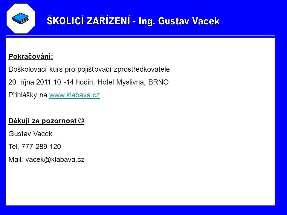 Pokračování: Doškolovací kurs pro pojišťovací zprostředkovatele 20. října 2011,10 -14 hodin, Hotel Myslivna, BRNO Přihlášky na www.klabava.czwww.klaba
