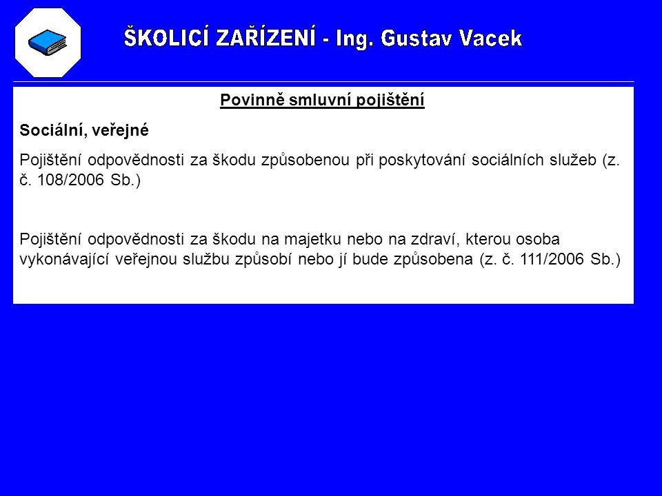 Povinně smluvní pojištění Sociální, veřejné Pojištění odpovědnosti za škodu způsobenou při poskytování sociálních služeb (z. č. 108/2006 Sb.) Pojištěn