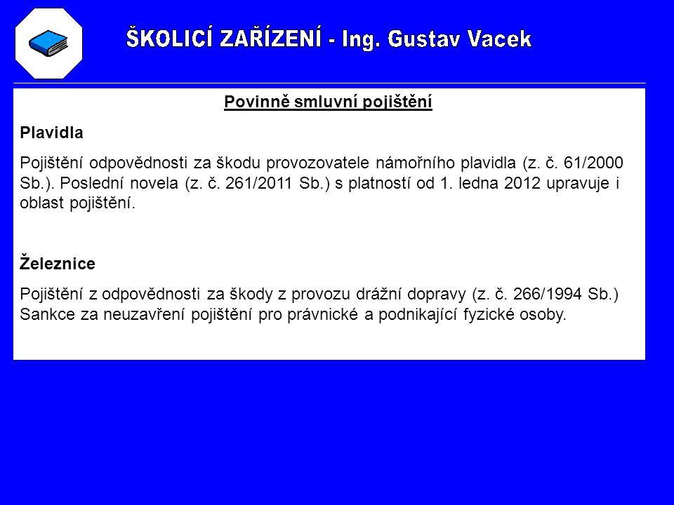 Povinně smluvní pojištění Plavidla Pojištění odpovědnosti za škodu provozovatele námořního plavidla (z. č. 61/2000 Sb.). Poslední novela (z. č. 261/20