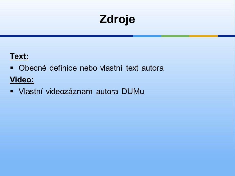 Zdroje Text:  Obecné definice nebo vlastní text autora Video:  Vlastní videozáznam autora DUMu