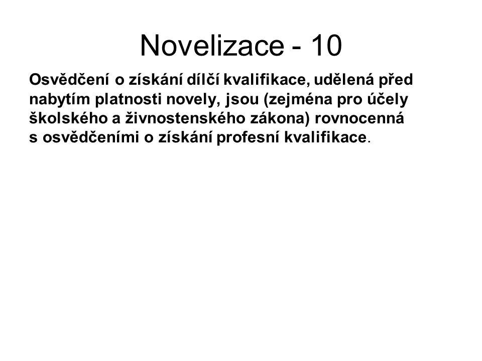 Novelizace - 10 Osvědčení o získání dílčí kvalifikace, udělená před nabytím platnosti novely, jsou (zejména pro účely školského a živnostenského zákona) rovnocenná s osvědčeními o získání profesní kvalifikace.