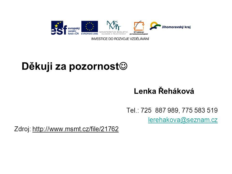 Děkuji za pozornost Lenka Řeháková Tel.: 725 887 989, 775 583 519 lerehakova@seznam.cz Zdroj: http://www.msmt.cz/file/21762