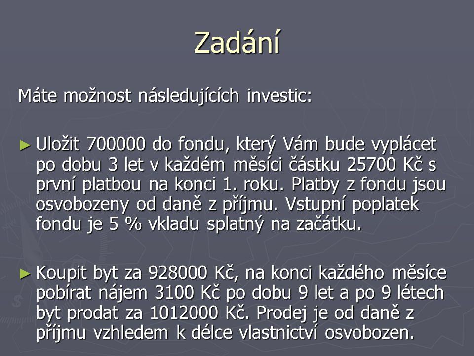 Zadání Máte možnost následujících investic: ► Uložit 700000 do fondu, který Vám bude vyplácet po dobu 3 let v každém měsíci částku 25700 Kč s první pl