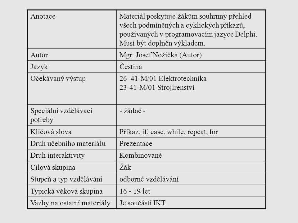 AnotaceMateriál poskytuje žákům souhrnný přehled všech podmíněných a cyklických příkazů, používaných v programovacím jazyce Delphi. Musí být doplněn v