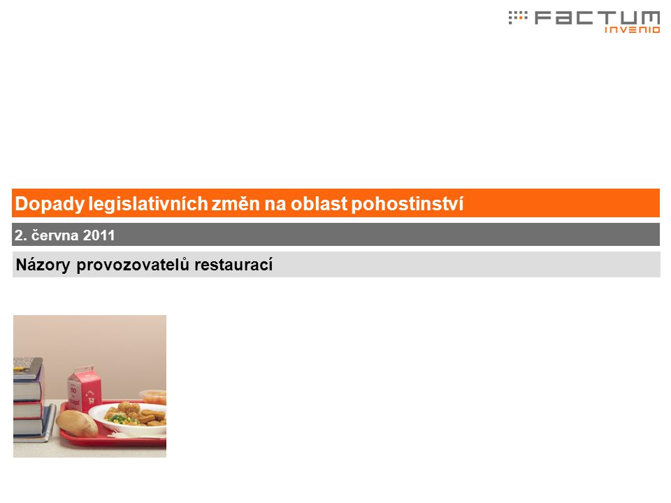 Dopady legislativních změn na oblast pohostinství Názory provozovatelů restaurací 2. června 2011
