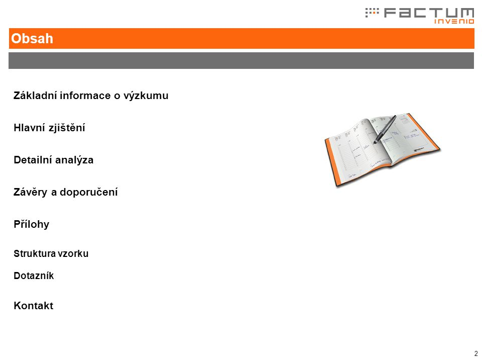 2 Základní informace o výzkumu Hlavní zjištění Detailní analýza Závěry a doporučení Přílohy Struktura vzorku Dotazník Kontakt Obsah