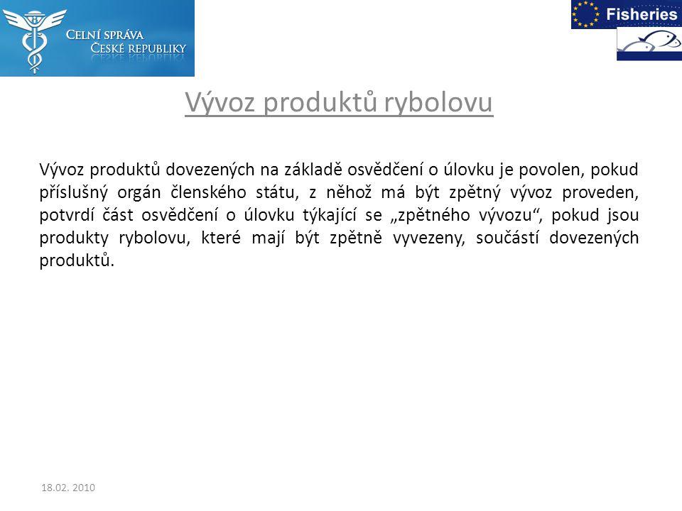 """Vývoz produktů rybolovu Vývoz produktů dovezených na základě osvědčení o úlovku je povolen, pokud příslušný orgán členského státu, z něhož má být zpětný vývoz proveden, potvrdí část osvědčení o úlovku týkající se """"zpětného vývozu , pokud jsou produkty rybolovu, které mají být zpětně vyvezeny, součástí dovezených produktů."""