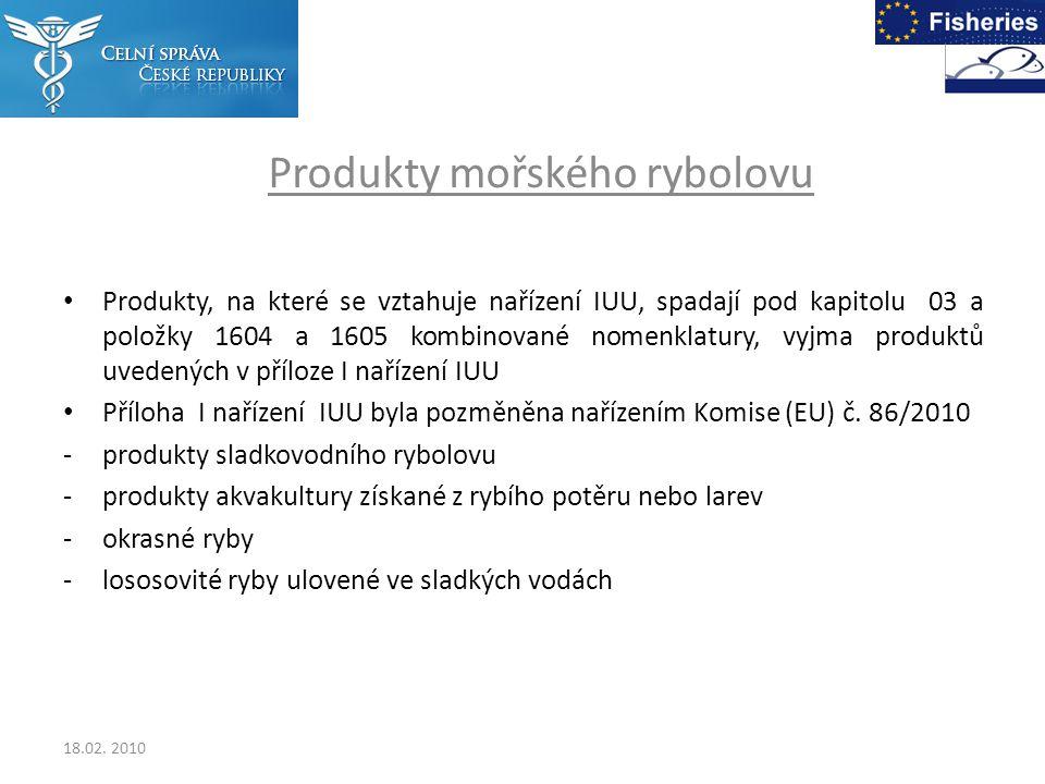 Produkty mořského rybolovu Produkty, na které se vztahuje nařízení IUU, spadají pod kapitolu 03 a položky 1604 a 1605 kombinované nomenklatury, vyjma produktů uvedených v příloze I nařízení IUU Příloha I nařízení IUU byla pozměněna nařízením Komise (EU) č.