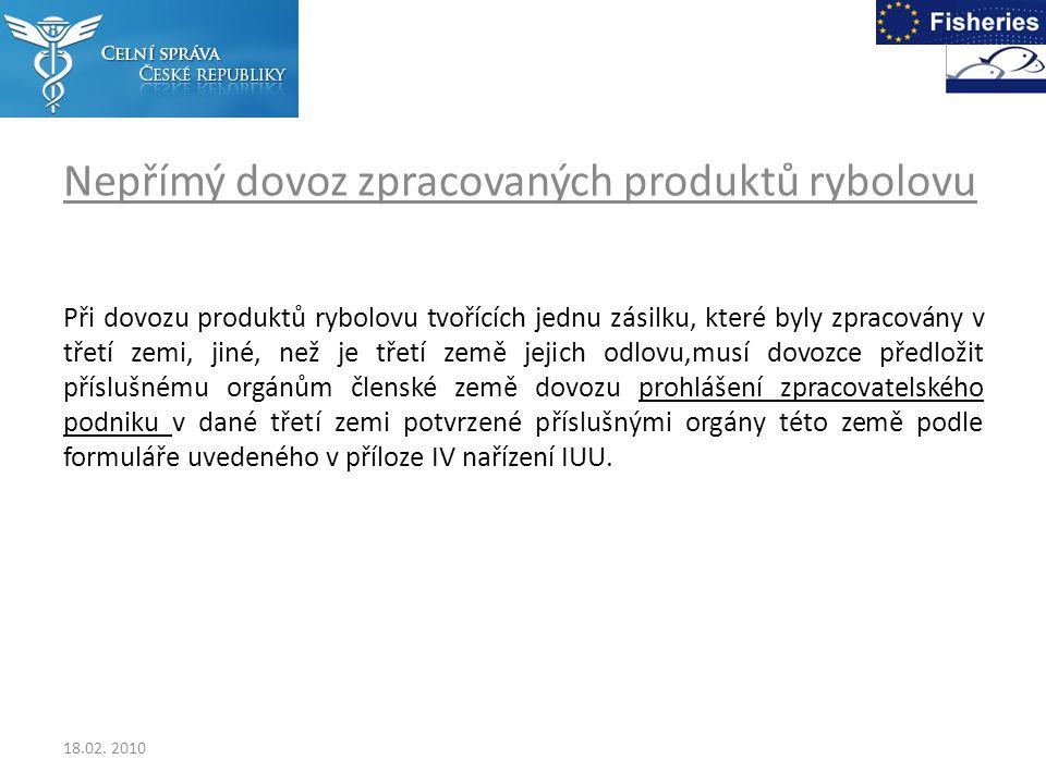 Nepřímý dovoz zpracovaných produktů rybolovu Při dovozu produktů rybolovu tvořících jednu zásilku, které byly zpracovány v třetí zemi, jiné, než je třetí země jejich odlovu,musí dovozce předložit příslušnému orgánům členské země dovozu prohlášení zpracovatelského podniku v dané třetí zemi potvrzené příslušnými orgány této země podle formuláře uvedeného v příloze IV nařízení IUU.