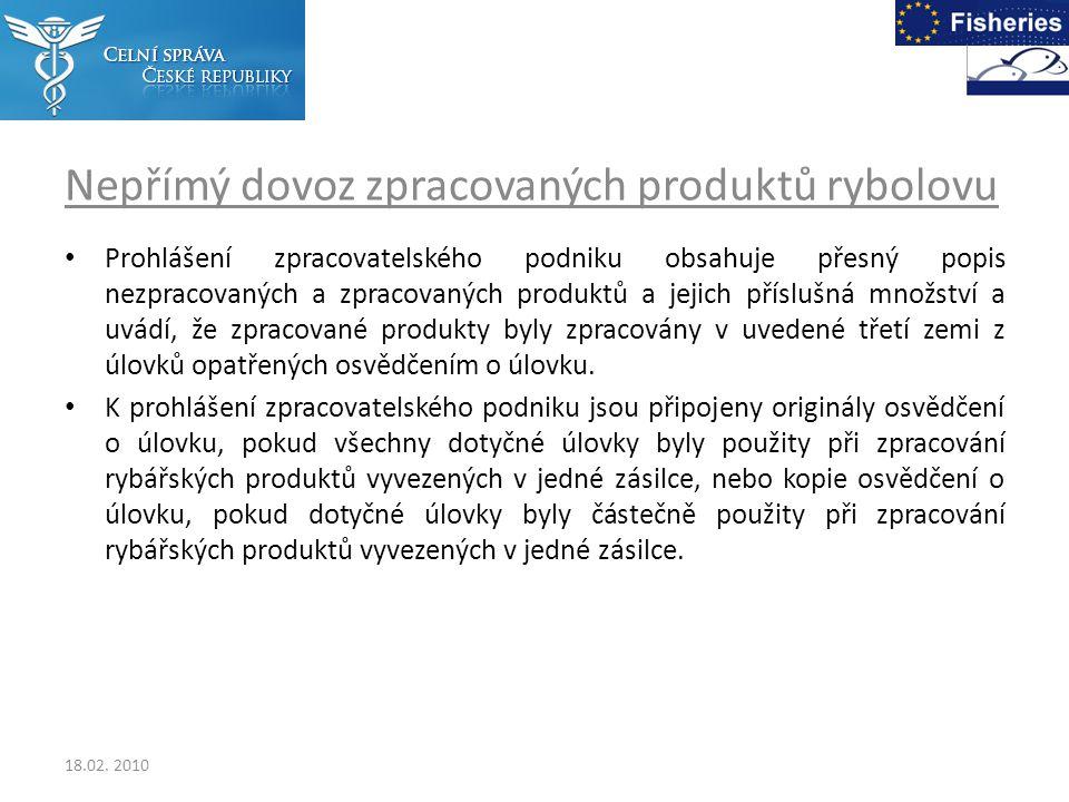 Nepřímý dovoz zpracovaných produktů rybolovu Prohlášení zpracovatelského podniku obsahuje přesný popis nezpracovaných a zpracovaných produktů a jejich příslušná množství a uvádí, že zpracované produkty byly zpracovány v uvedené třetí zemi z úlovků opatřených osvědčením o úlovku.