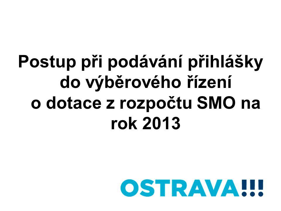 Postup při podávání přihlášky do výběrového řízení o dotace z rozpočtu SMO na rok 2013