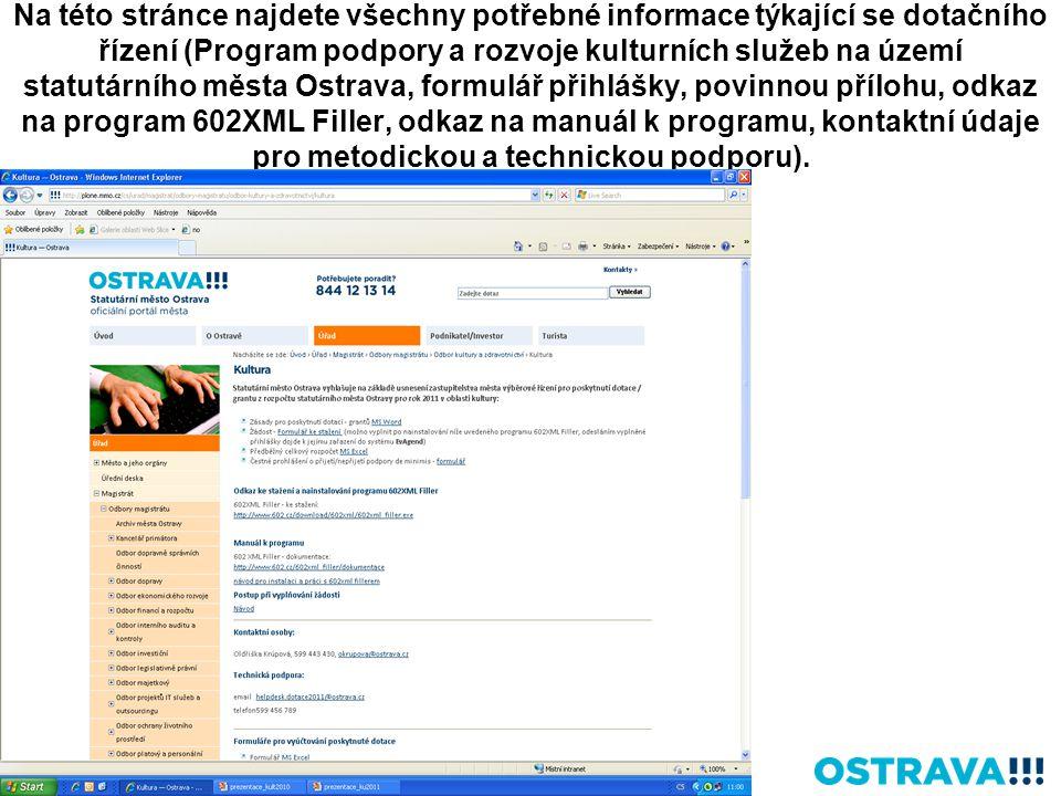 Na této stránce najdete všechny potřebné informace týkající se dotačního řízení (Program podpory a rozvoje kulturních služeb na území statutárního města Ostrava, formulář přihlášky, povinnou přílohu, odkaz na program 602XML Filler, odkaz na manuál k programu, kontaktní údaje pro metodickou a technickou podporu).