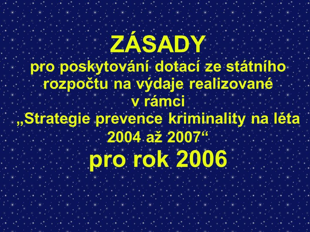 """ZÁSADY pro poskytování dotací ze státního rozpočtu na výdaje realizované v rámci """"Strategie prevence kriminality na léta 2004 až 2007 pro rok 2006"""