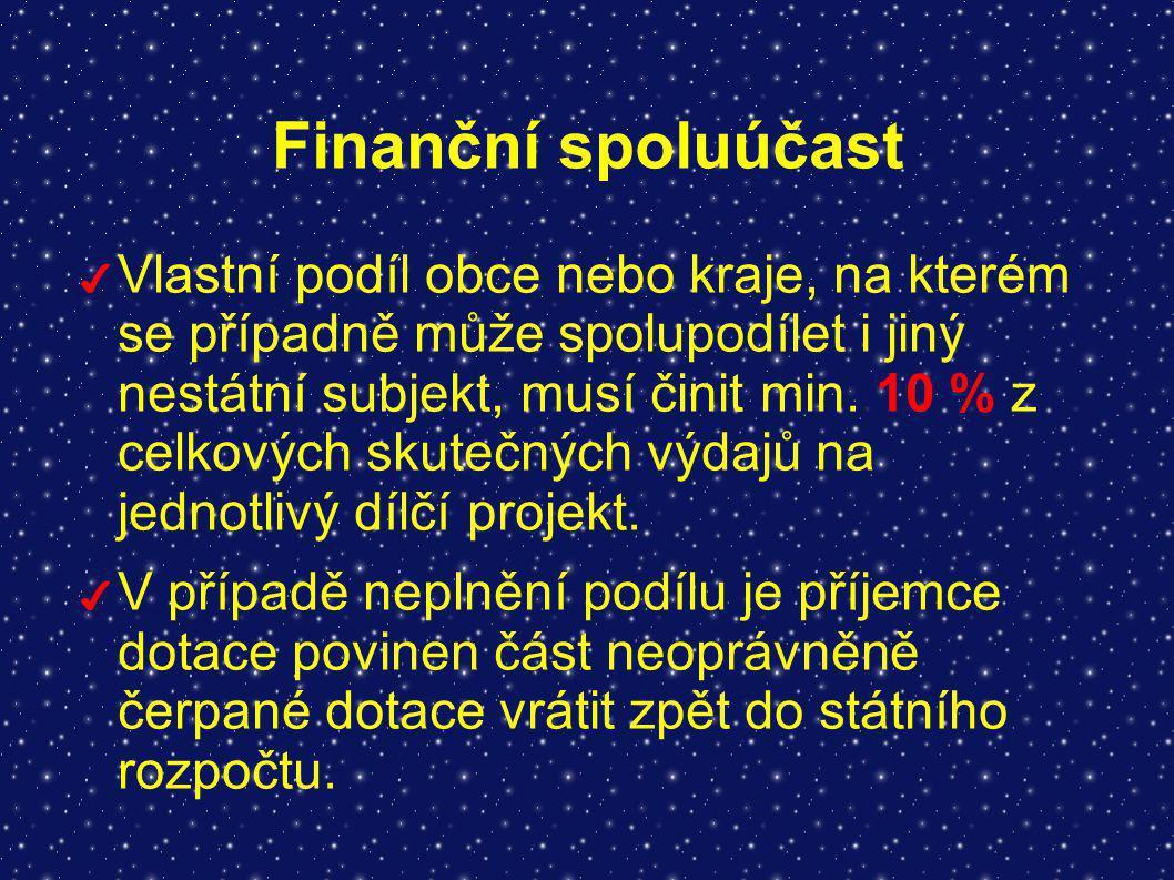 Finanční spoluúčast ✔ Vlastní podíl obce nebo kraje, na kterém se případně může spolupodílet i jiný nestátní subjekt, musí činit min. 10 % z celkových