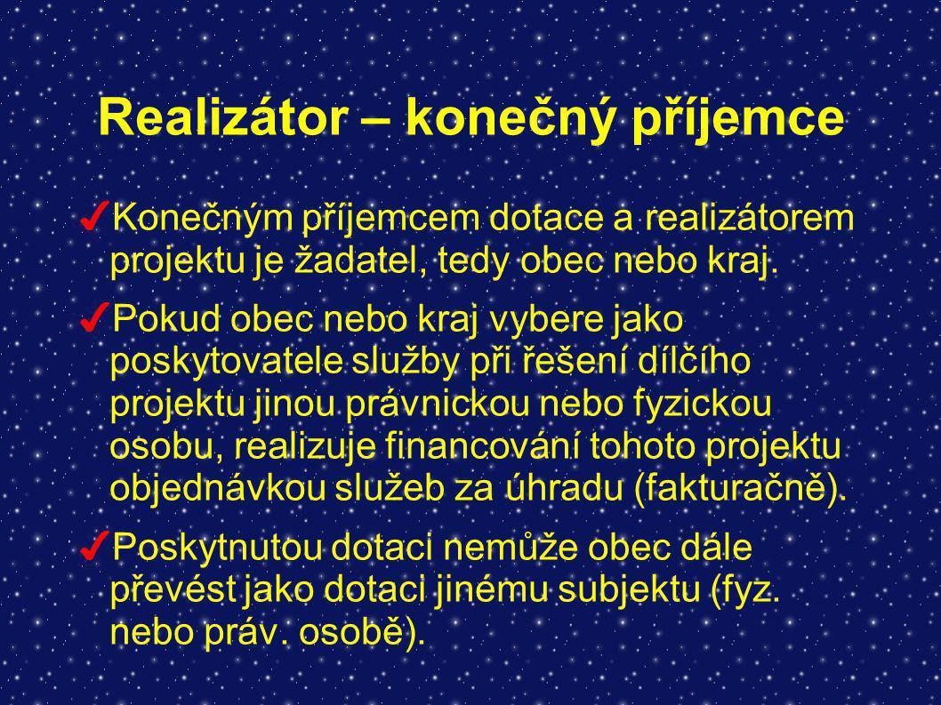 Realizátor – konečný příjemce ✔ Konečným příjemcem dotace a realizátorem projektu je žadatel, tedy obec nebo kraj.