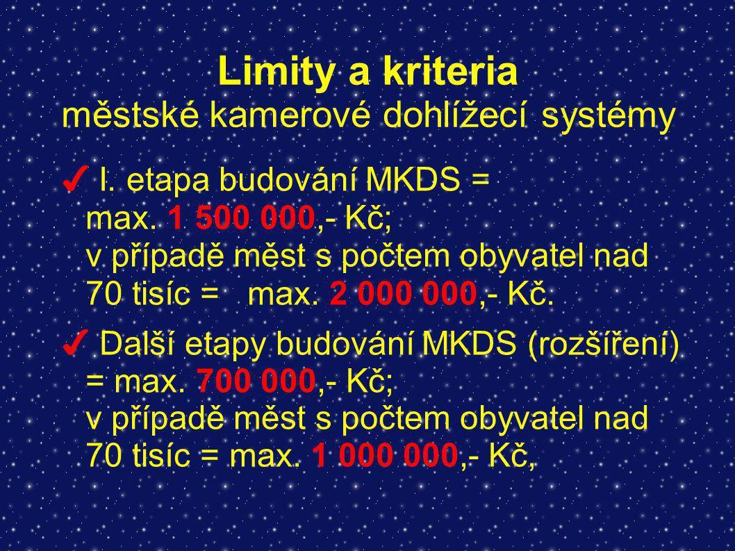 Limity a kriteria městské kamerové dohlížecí systémy ✔ I. etapa budování MKDS = max. 1 500 000,- Kč; v případě měst s počtem obyvatel nad 70 tisíc = m