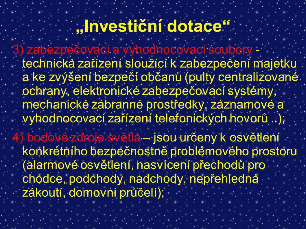 """""""Investiční dotace"""" 3) zabezpečovací a vyhodnocovací soubory - technická zařízení sloužící k zabezpečení majetku a ke zvýšení bezpečí občanů (pulty ce"""
