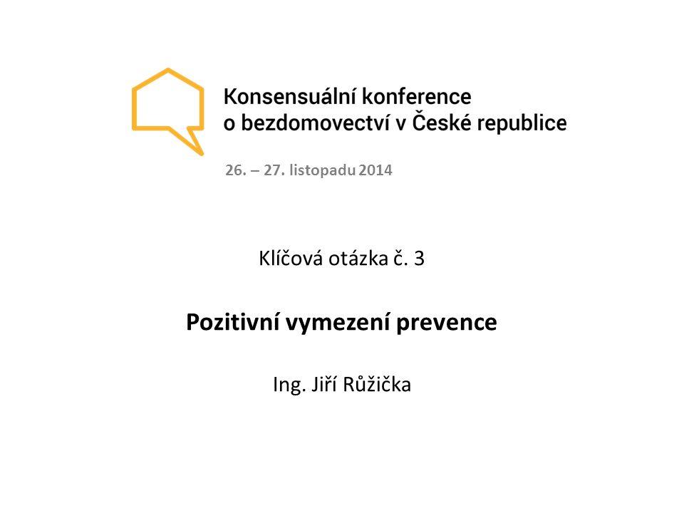 Klíčová otázka č. 3 Pozitivní vymezení prevence Ing. Jiří Růžička 26. – 27. listopadu 2014
