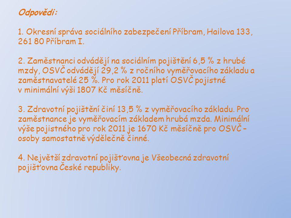 PojišťovnaKódPůsobnostHlavní výhody a nevýhody Všeobecná zdravotní pojišťovna111celá ČR – nejhustší síť smluvních lékařských zařízení - omezená nabídka výhod Vojenská zdravotní pojišťovna201celá ČR – standardní nabídka výhod - většina příspěvků podmíněna délkou pojistného vztahu, popř.