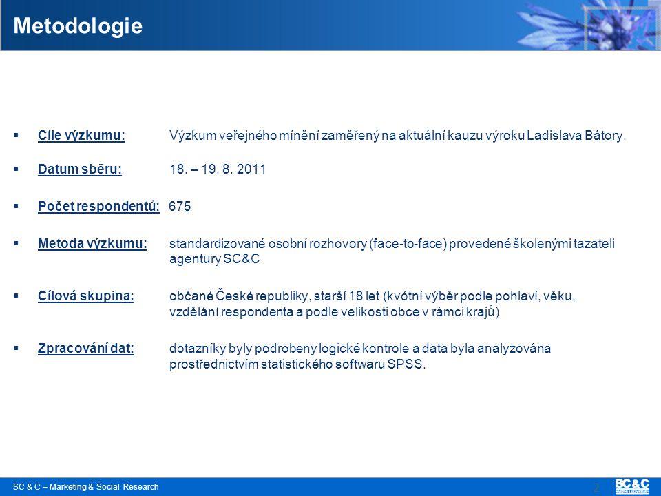 SC & C – Marketing & Social Research 2 Metodologie  Cíle výzkumu:Výzkum veřejného mínění zaměřený na aktuální kauzu výroku Ladislava Bátory.  Datum
