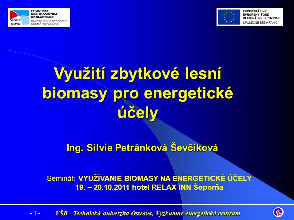 VŠB - Technická univerzita Ostrava, Výzkumné energetické centrum - 1 - Ing. Silvie Petránková Ševčíková Využití zbytkové lesní biomasy pro energetické