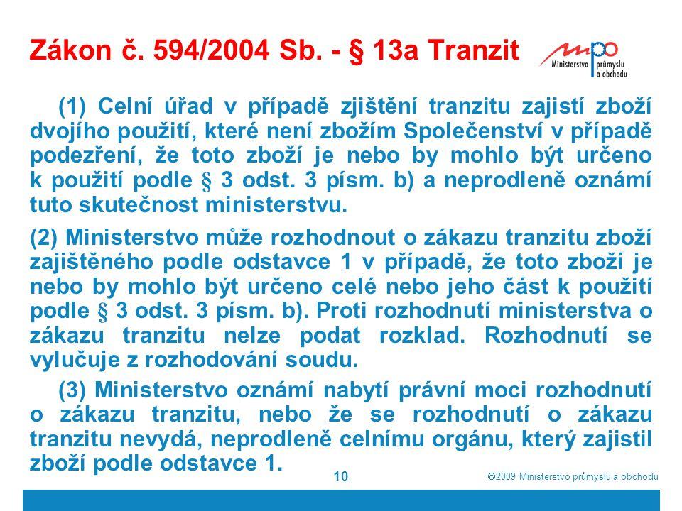  2009  Ministerstvo průmyslu a obchodu 10 Zákon č. 594/2004 Sb. - § 13a Tranzit (1) Celní úřad v případě zjištění tranzitu zajistí zboží dvojího po