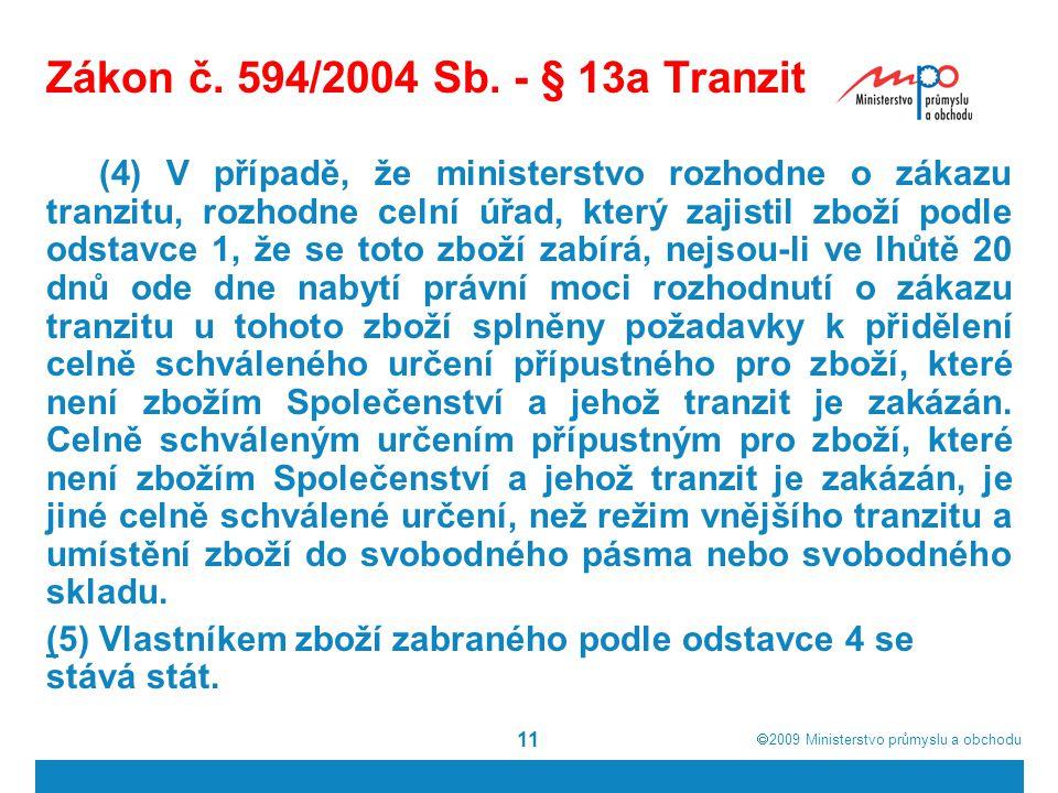  2009  Ministerstvo průmyslu a obchodu 11 Zákon č. 594/2004 Sb. - § 13a Tranzit (4) V případě, že ministerstvo rozhodne o zákazu tranzitu, rozhodne