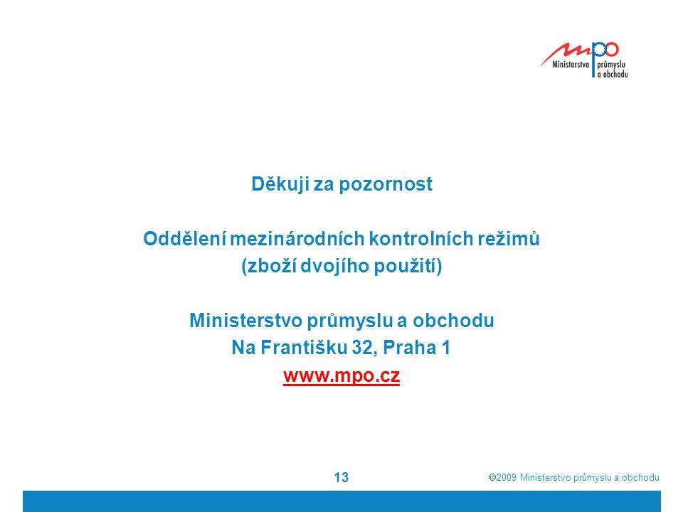  2009  Ministerstvo průmyslu a obchodu 13 Děkuji za pozornost Oddělení mezinárodních kontrolních režimů (zboží dvojího použití) Ministerstvo průmys