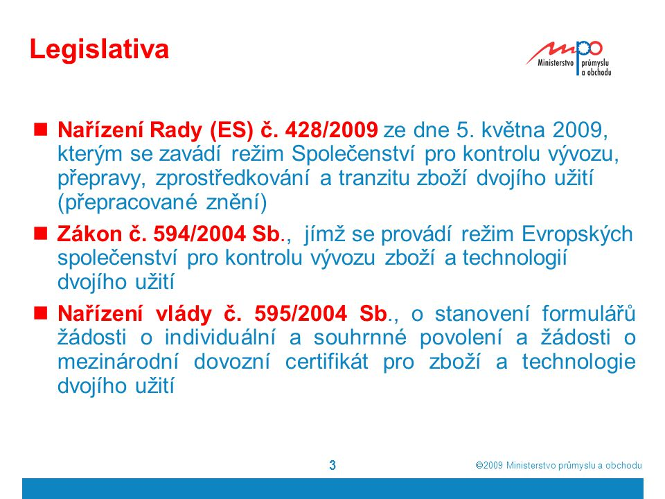  2009  Ministerstvo průmyslu a obchodu 3 Legislativa Nařízení Rady (ES) č. 428/2009 ze dne 5. května 2009, kterým se zavádí režim Společenství pro