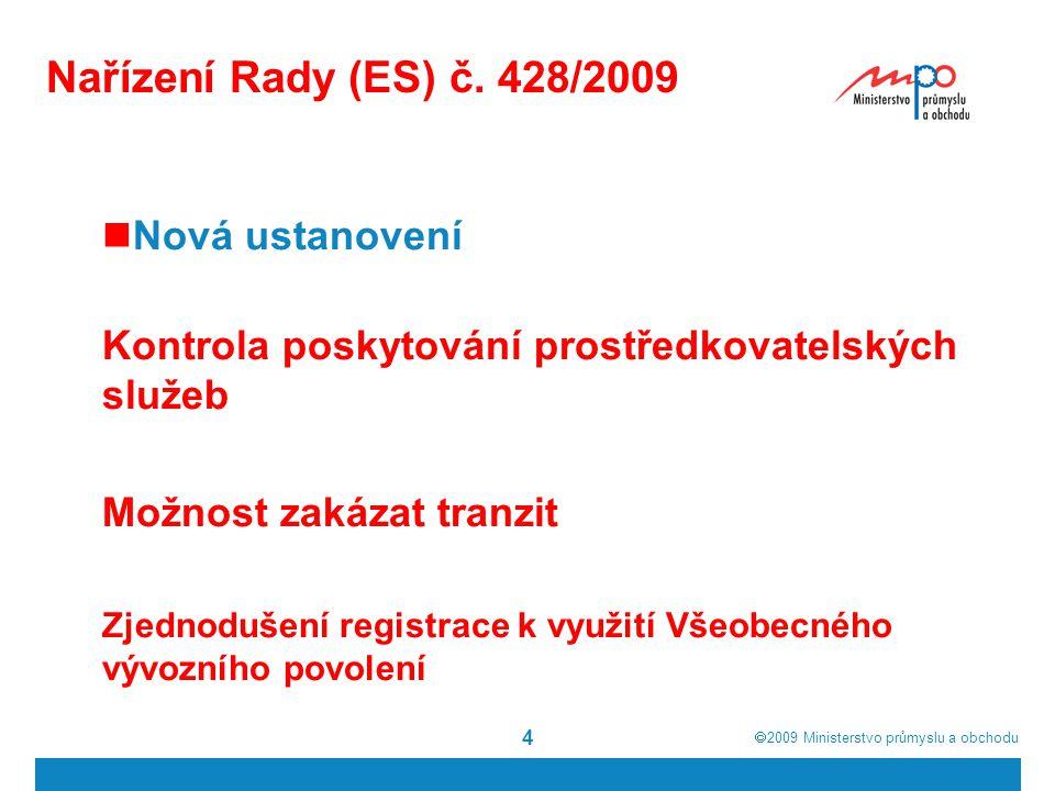  2009  Ministerstvo průmyslu a obchodu 4 Nařízení Rady (ES) č. 428/2009 Nová ustanovení Kontrola poskytování prostředkovatelských služeb Možnost za