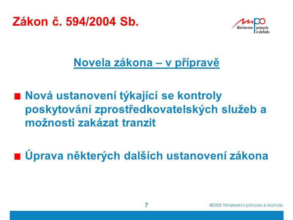 2009  Ministerstvo průmyslu a obchodu 7 Zákon č. 594/2004 Sb. Novela zákona – v přípravě Nová ustanovení týkající se kontroly poskytování zprostře